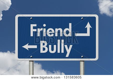 Difference between being a Bully or a Friend Blue Road Sign with text Bully and Friend with sky background, 3D Illustration