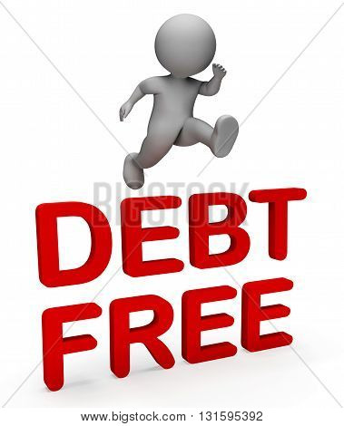 Debt Free Indicates Financial Obligation And Bankrupt 3D Rendering
