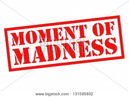 MOMENT OF MADNESS red Rubber Stamp over a white background.