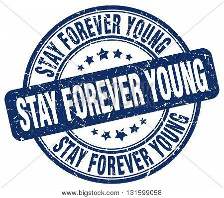 stay forever young blue grunge round vintage rubber stamp.stay forever young stamp.stay forever young round stamp.stay forever young grunge stamp.stay forever young.stay forever young vintage stamp.
