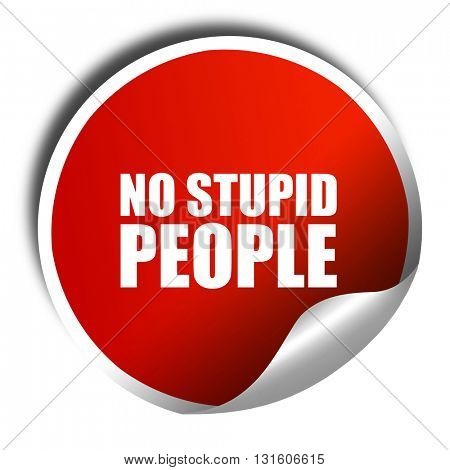 no stupid people, 3D rendering, a red shiny sticker