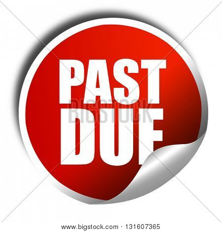 past due, 3D rendering, a red shiny sticker