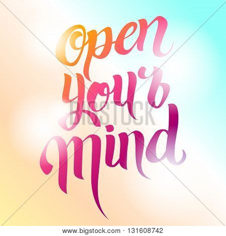 Open your mind lettering. Handmade calligraphy vector illustration.Hand written Open your mind poster. Modern hand lettering. Modern Calligraphy