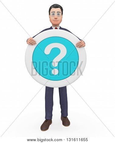 Question Mark Represents Not Sure And Business 3D Rendering