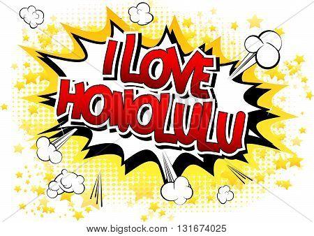 I Love Honolulu - Comic book style word.