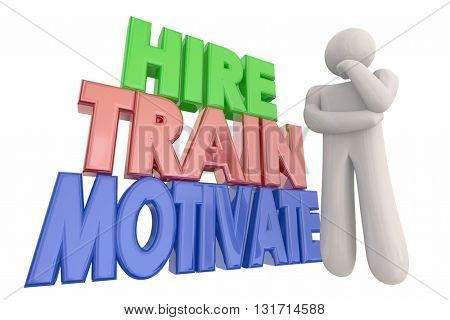 Hire Train Motivate Thinking Employee Words 3d Illustration