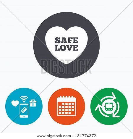 Safe love sign icon. Safe sex symbol. Mobile payments, calendar and wifi icons. Bus shuttle.