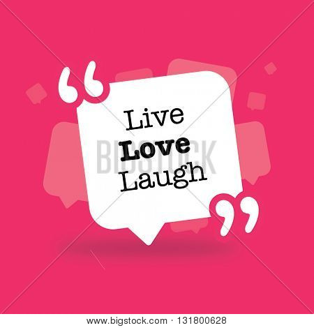 Live Love Laugh in a speech bubble