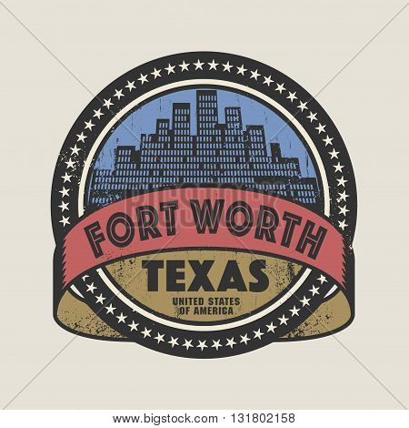 Grunge rubber stamp or label with name of Fort Worth, Texas, vector illustration