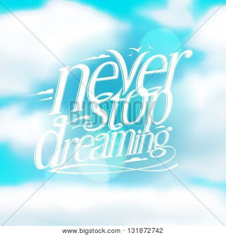 Never stop dreaming quote card against blue cloudy sky, vector illustration