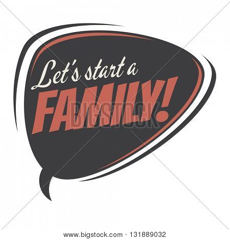 let's start a family retro speech bubble