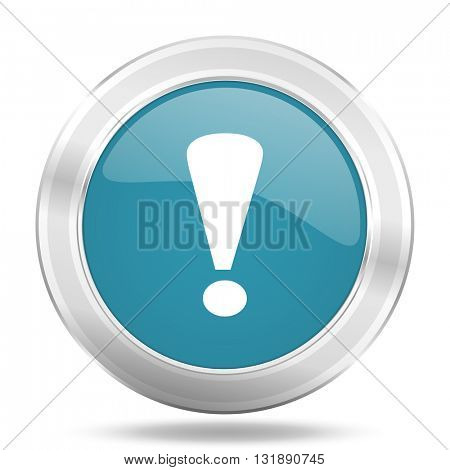 exclamation sign icon, blue round metallic glossy button, web and mobile app design illustration