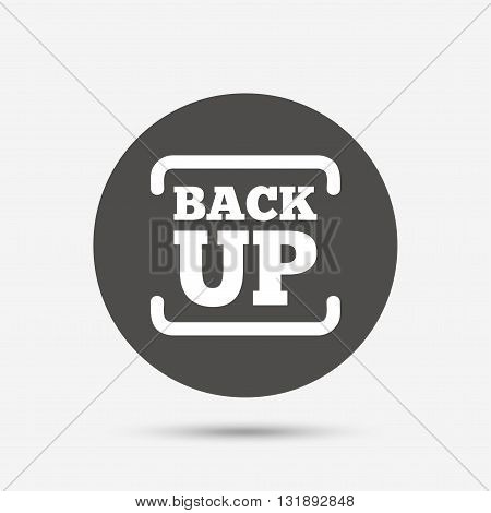 Backup date sign icon. Storage symbol with arrow. Gray circle button with icon. Vector