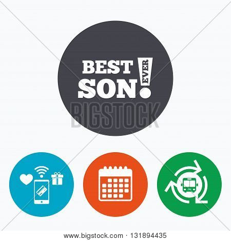 Best son ever sign icon. Award symbol. Exclamation mark. Mobile payments, calendar and wifi icons. Bus shuttle.