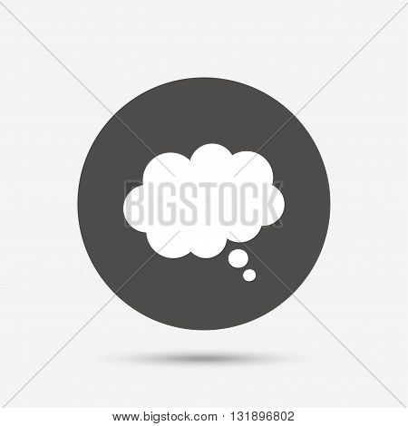 Comic speech bubble sign icon. Chat think symbol. Gray circle button with icon. Vector