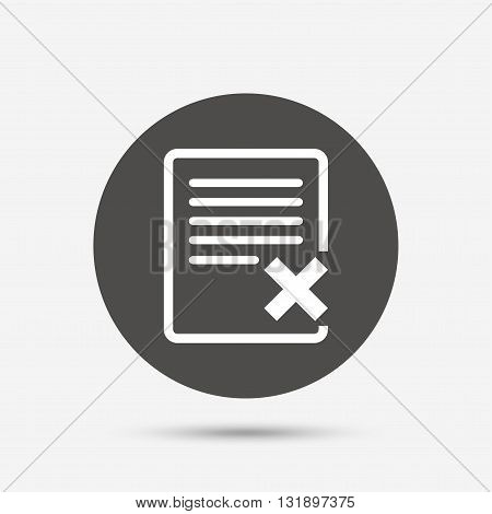Delete file sign icon. Remove document symbol. Gray circle button with icon. Vector