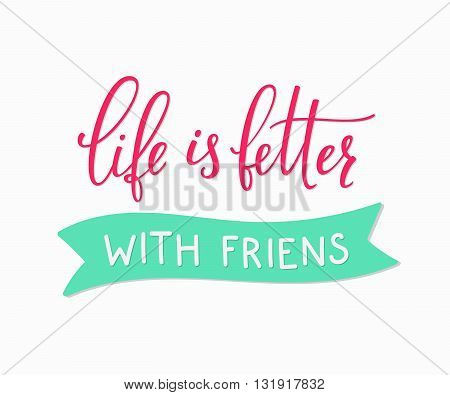 Friendship love lettering. Calligraphy postcard or poster graphic design typography sign element. Hand written vector friend card. Life is better with friends.