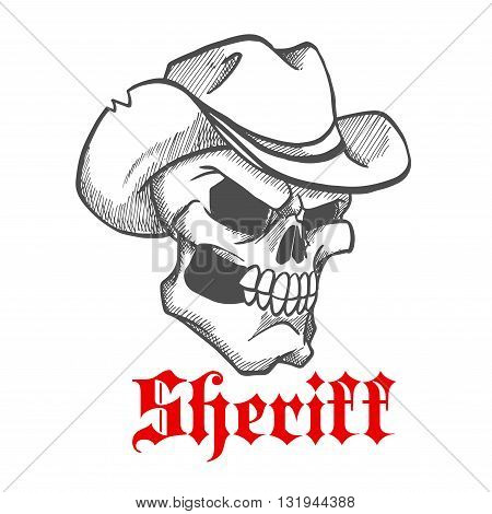 Dangerous and angry skull sheriff symbol wearing old leather cowboy hat with ragged edges. Sketched human skeleton for wild west concept, western adventure theme or t-shirt print design