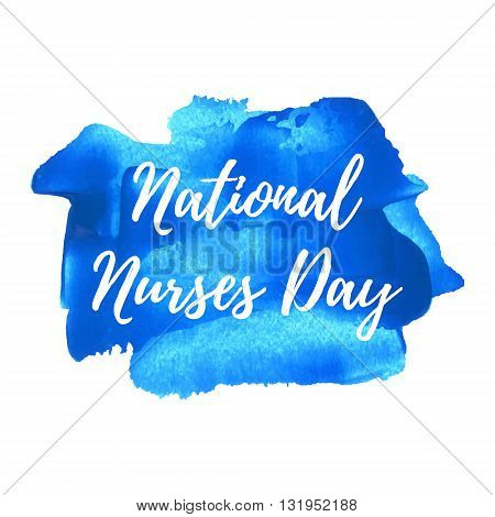 National Nurses Day Holiday, Celebration, Card, Poster, Logo, Words, Text Written On Blue Painted Ba