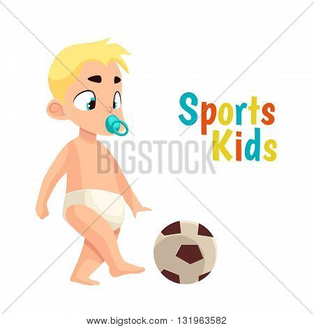 Baby in diaper playing football, vector cartoon comic illustration isolated on white background baby with a pacifier kicks a soccer ball, the baby in podguznie playing sports