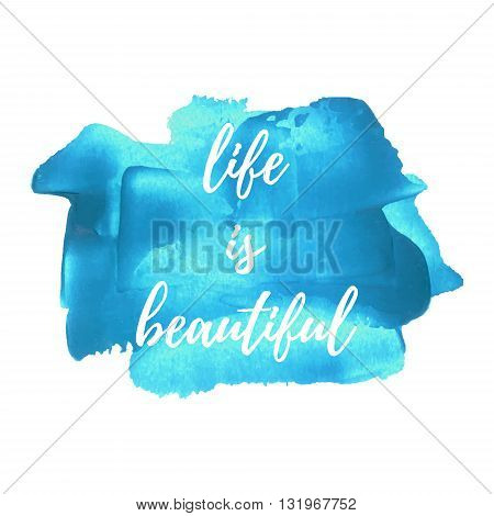 Life Is Beautiful Vector Card, Poster, Logo, Illustration, Lettering, Words, Text Written On Blue Pa