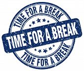 Time For A Break Blue Grunge Round Vintage Rubber Stamp.time For A Break Stamp.time For A Break Roun poster