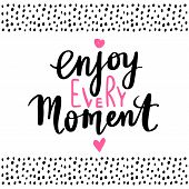 Enjoy Every Moment - Vector Hand Drawn Lettering Phrase. Modern Brush Calligraphy. Motivation And In poster