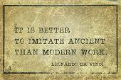 It Is Better To Imitate Ancient Than Modern Work - Ancient Italian Artist Leonardo Da Vinci Quote Pr poster