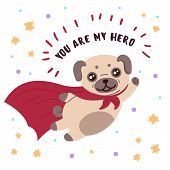 Brown Cute Dog Pug In Superhero Costume. You Are My Hero Text. Cute Animal With Extraordinary Flying poster