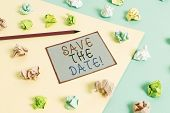 Conceptual Hand Writing Showing Save The Date. Business Photo Text Organizing Events Well Make Day S poster