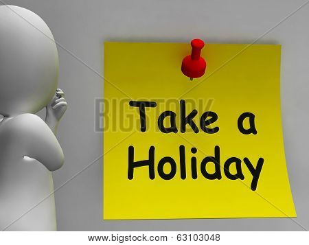 Take A Holiday Note Means Time For Vacation