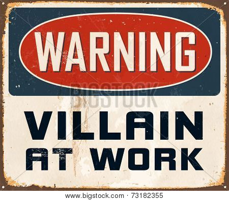 Vintage Metal Sign - Warning Villain At Work - Vector EPS10. Grunge effects can be easily removed for a cleaner look.