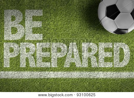 Soccer field with the text: Be Prepared
