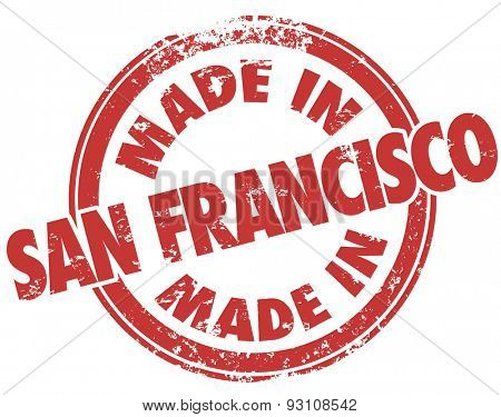 Made in San Francisco words in a red grunge style stamp to illustrate or advertise products manufactured or produced in SF in the state of California