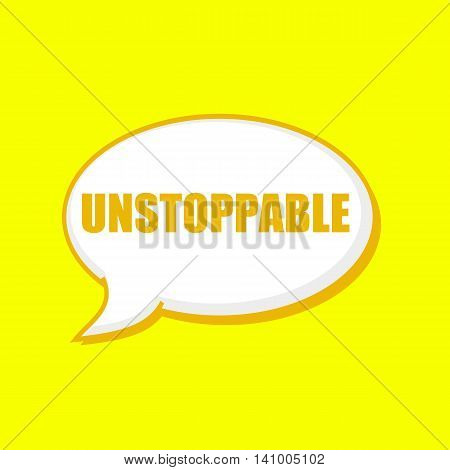 UNSTOPPABLE orange wording on Speech bubbles Background Yellow