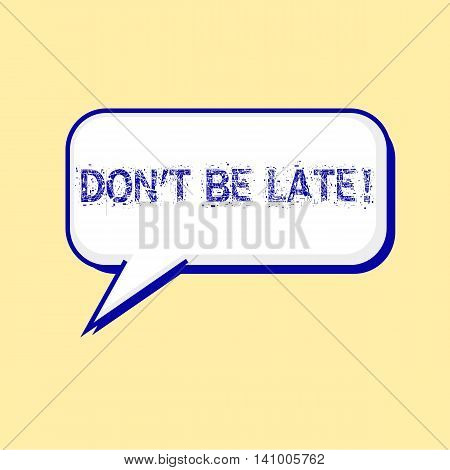 Do not be late blue wording on Speech bubbles Background Yellow-White