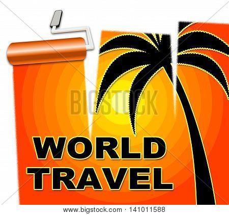 World Travel Indicates Voyage Worldly And Globe