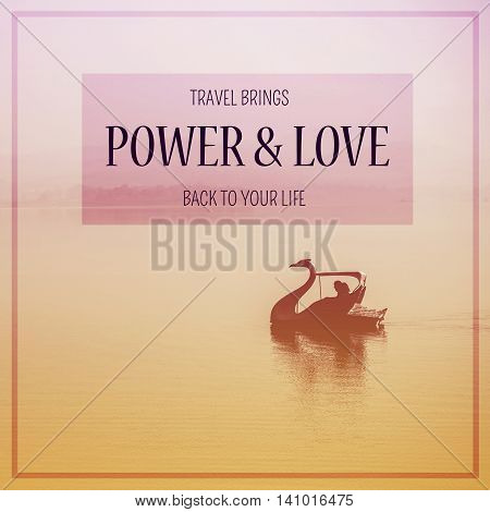 Inspirational quote : Travel brings power & love back to your life