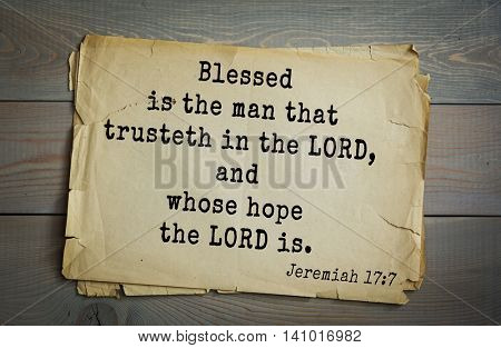 Top 500 Bible verses. Blessed is the man that trusteth in the LORD, and whose hope the LORD is.Jeremiah 17:7