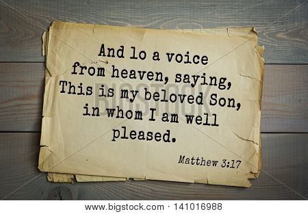 Top 500 Bible verses. And lo a voice from heaven, saying, This is my beloved Son, in whom I am well pleased.   Matthew 3:17