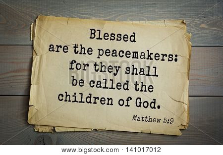 Top 500 Bible verses. Blessed are the peacemakers: for they shall be called the children of God. Matthew 5:9