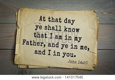 Top 500 Bible verses. At that day ye shall know that I am in my Father, and ye in me, and I in you.John 14:20