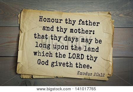 Top 500 Bible verses. Honour thy father and thy mother: that thy days may be long upon the land which the LORD thy God giveth thee.  