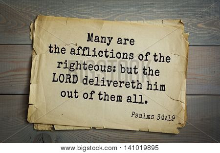 Top 500 Bible verses. Many are the afflictions of the righteous: but the LORD delivereth him out of them all. 