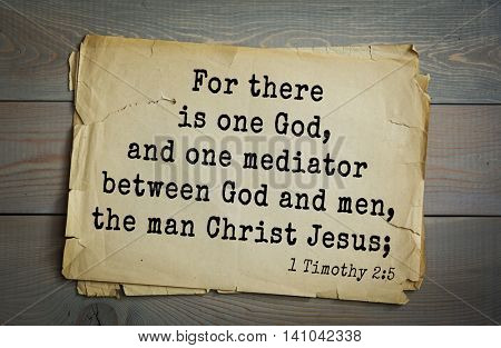 Top 500 Bible verses. For there is one God, and one mediator between God and men, the man Christ Jesus;    1 Timothy 2:5