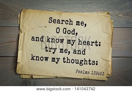Top 500 Bible verses. Search me, O God, and know my heart: try me, and know my thoughts: Psalms 139:23