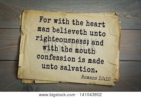 Top 500 Bible verses. For with the heart man believeth unto righteousness; and with the mouth confession is made unto salvation.    Romans 10:10