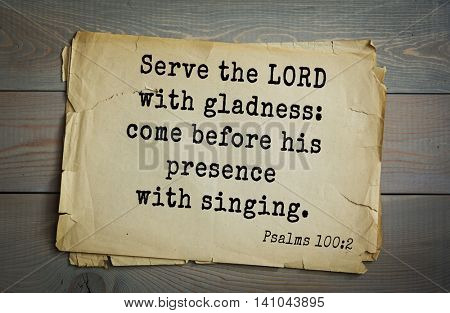 Top 500 Bible verses. Serve the LORD with gladness: come before his presence with singing. Psalms 100:2