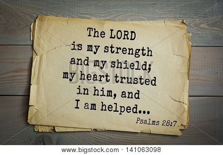 Top 500 Bible verses. The LORD is my strength and my shield; my heart trusted in him, and I am helped...   
