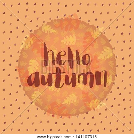 Hello Autumn card. Fall leavel and raindrops background. Vector illustration.
